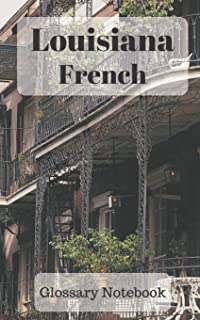 Louisiana French Glossary Notebook: an aid to help expand your vocabulary when learning a new language