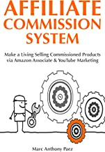 Affiliate Commission System: Make a Living Selling Commissioned Products via Amazon Associate & YouTube Marketing