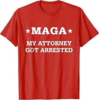 My Attorney Got Arrested Trump Shirt