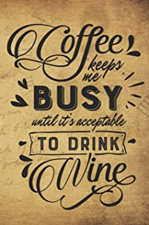 Coffee Keeps Me Busy Until It's Acceptable To Drink Wine: Funny Coffee and Wine Quote Notebook Journal Diary - brown paper background