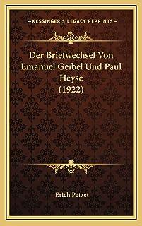 Der Briefwechsel Von Emanuel Geibel Und Paul Heyse (1922)