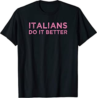 Italians Do It Better Funny Meme Quote Saying Gift T-Shirt