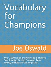 Vocabulary for Champions: Over 2,000 Words and Activities to Improve Your Reading, Writing, Speaking, Test-taking, and Resume-building Skills
