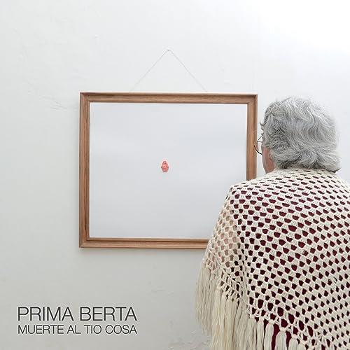 Prima Berta By Muerte Al Tio Cosa On Amazon Music Amazoncom