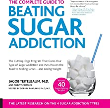 The Complete Guide to Beating Sugar Addiction: The Cutting-Edge Program That Cures Your Type of Sugar Addiction and Puts Y...