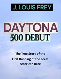 Daytona 500 Debut: The True Story of the First Running of the Great American Race (Daytona 500 Stories)