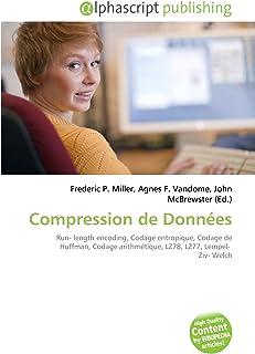 Compression de Données: Run- length encoding, Codage entropique, Codage de Huffman, Codage arithmétique, LZ78, LZ77, Lempel- Ziv- Welch