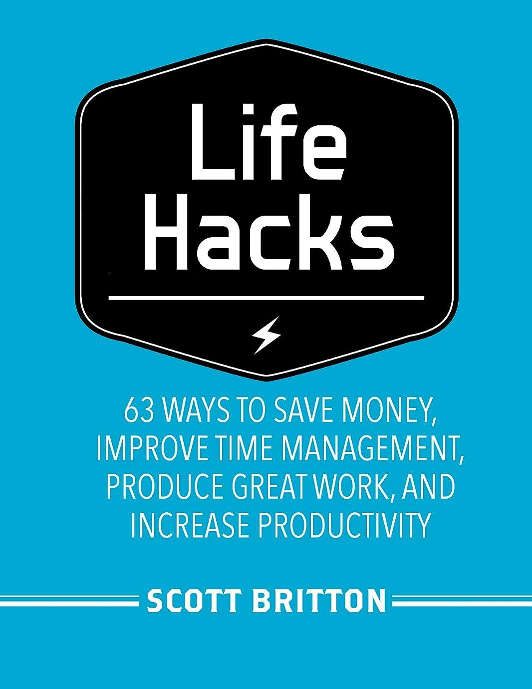繁栄巧みなレンダーLifehacks: 63 Ways to Save Money, Improve Time Management, Produce Great Work, and Increase Productivity (Guides for Lifehackers and Productivity Enthusiasts Book 1) (English Edition)