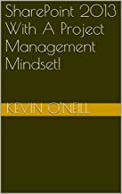 SharePoint 2013 With A Project Management Mindset!