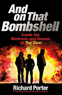 And On That Bombshell: Inside the Madness and Genius of TOP GEAR