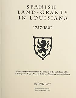 Spanish Land Grants in Louisiana, 1757-1802: of Documents from the Archives of the State Land Office Relating to the Region West of the Rivers Mississippi and Atchafalaya