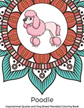 Poodle Inspirational Quotes and Dog Breed Mandala Coloring Book: Great Gift for Pet Owners and Lovers of Dogs. Color in Bl...