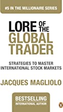 Lore of the Global Trader: Strategies to Master International Stock Markets (THE MILLIONAIRE SERIES Book 5)