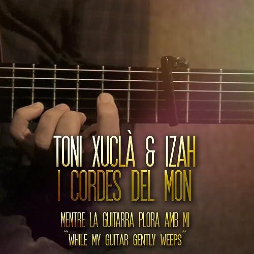 Mentre la Guitarra Plora amb Mi de Toni Xuclà feat. Izah & Cordes ...