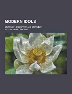Modern Idols; Studies in Biography and Criticism