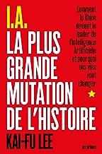I.A. La Plus Grande Mutation de l'Histoire (AR.ESSAI) (French Edition)
