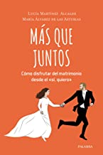 """Más Que Juntos. Cómo disfrutar DEL matrimonio desde El """"sí Quiero"""" (Educación y familia)"""