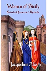 Women of Sicily: Saints, Queens and Rebels Kindle Edition