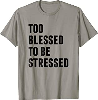Too Blessed To Be Stressed Christian T-Shirt & Gift S000029