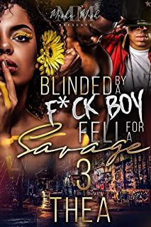 Blinded By A F*ckboy: Fell For A Savage 3