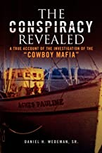 """The Conspiracy Revealed: A true account of the investigation of the """"Cowboy Mafia"""""""