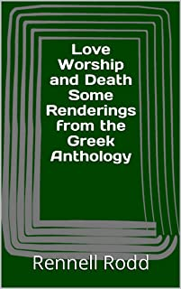 Love Worship and Death Some Renderings from the Greek Anthology (English Edition)