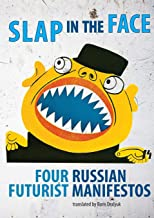 Slap in the Face: Four Russian Futurist Manifestos