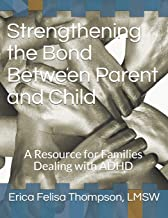 Strengthening the Bond Between Parent and Child: A Resource for Families Dealing with ADHD
