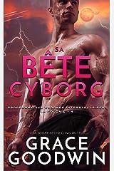 Sa Bête Cyborg (Programme des Épouses Interstellaires: La Colonie t. 4) Format Kindle