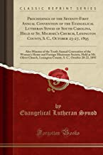 Proceedings of the Seventy-First Annual Convention of the Evangelical Lutheran Synod of South Carolina, Held at St. Michael's Church, Lexington ... Annual Convention of the Woman's Home and for