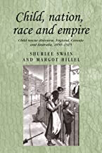 Child, nation, race and empire: Child rescue discourse, England, Canada and Australia, 1850–1915 (Studies in Imperialism)