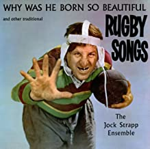Why Was He Born So Beautiful And Other Great Rugby Songs