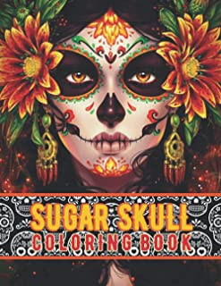 Sugar Skulls Coloring Book: Day of the Dead (Dia de los Muertos) Colouring Pages Halloween for Adults, Men, Women, Teens &...