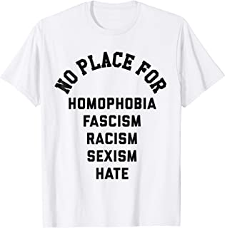 No Place For Homophobia Fascism Racism Sexism Hate Tee Shirt