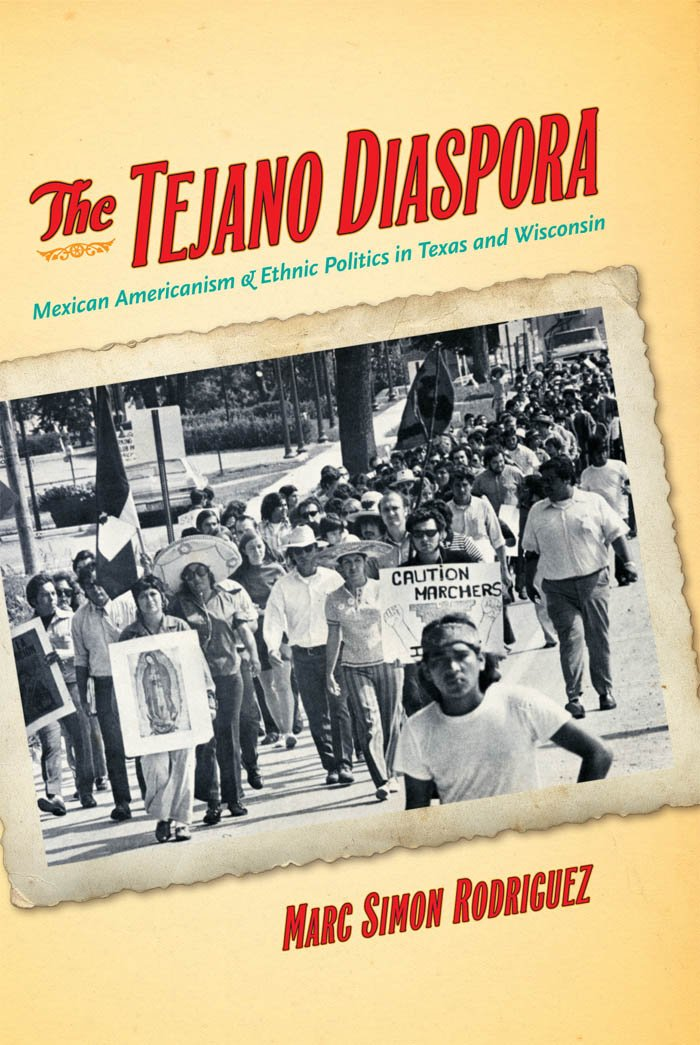 The Tejano Diaspora: Mexican Americanism and Ethnic Politics in Texas and Wisconsin