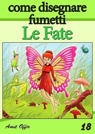 Disegno per Bambini: Come Disegnare Fumetti -  Le Fate (Imparare a Disegnare Vol. 18)