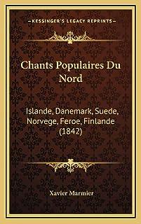 Chants Populaires Du Nord: Islande, Danemark, Suede, Norvege, Feroe, Finlande (1842)