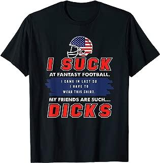 I Suck At Fantasy Football Shirt - Funny League Loser  T-Shirt
