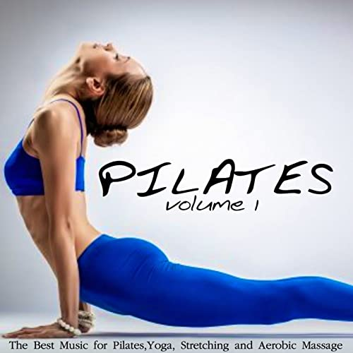 Pilates, Vol. 1 (The Best Music for Pilates, Yoga ...