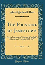 The Founding of Jamestown: Percy's Discourse of Virginia; Wingfield's Discourse of Virginia; 1607, 1619 (Classic Reprint)