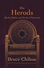 The Herods: Murder, Politics, and the Art of Succession