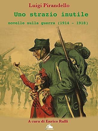 Uno strazio inutile. Novelle sulla guerra (1914-1934) (nuovi E classici)