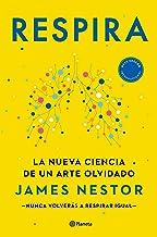 Respira: La nueva ciencia de un arte olvidado (No Ficción) (Spanish Edition)