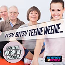 Itsy Bitsy Teenie Weenie... 4 Seniors Workout Program (15 Tracks Non-Stop Mixed Compilation for Fitness & Workout - 126 BPM)
