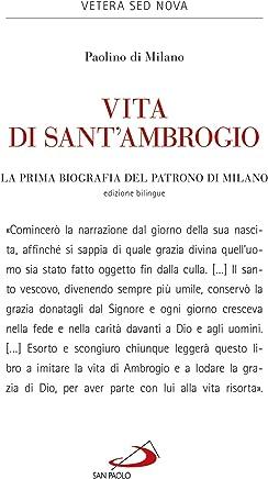 Vita di SantAmbrogio. La prima biografia del patrono di Milano