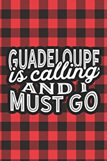 Guadeloupe Is Calling And I Must Go: A Blank Lined Journal for Sightseers Or Travelers Who Love This Country. Makes a Great Travel Souvenir.
