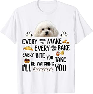 EVERY SNACK YOU MAKE BICHON FRISE DOG .TG SHIRT