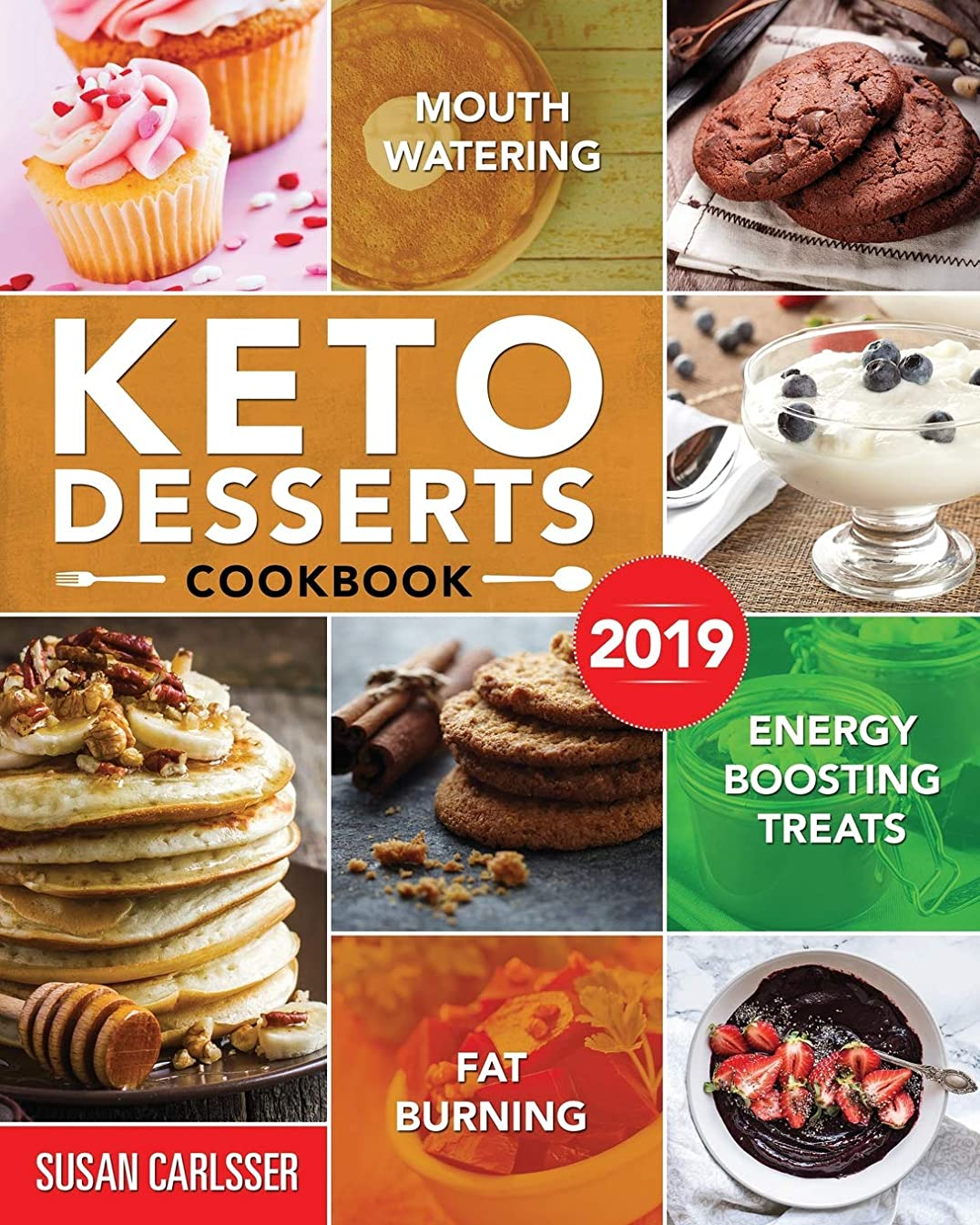 のために幻滅する拘束するKeto Desserts Cookbook #2019: Mouth-Watering, Fat Burning and Energy Boosting Treats