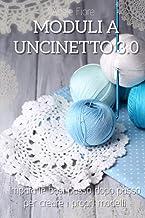 Moduli a Uncinetto 3.0; Impara Le Basi Passo Dopo Passo Per Creare I Propri Modelli (Italian Edition)