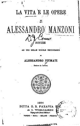 La Vita E le Opere di Alessandro Manzoni, Notizie Ad Uso Delle Scuole Secondarie